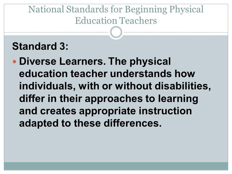 National Standards for Beginning Physical Education Teachers Standard 3: Diverse Learners.