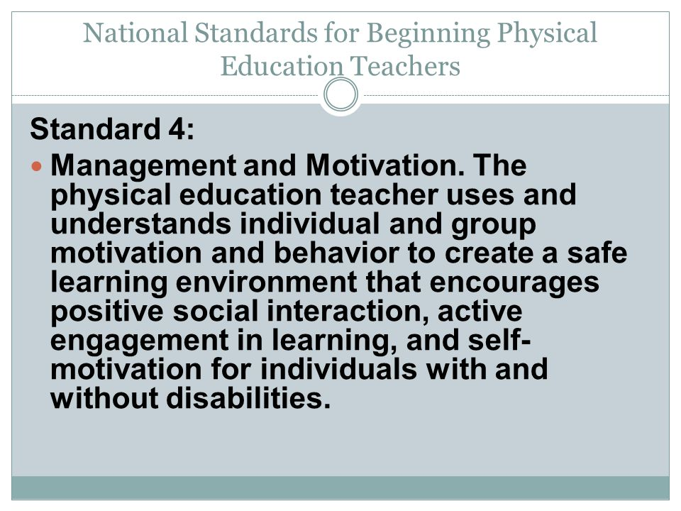 National Standards for Beginning Physical Education Teachers Standard 4: Management and Motivation.