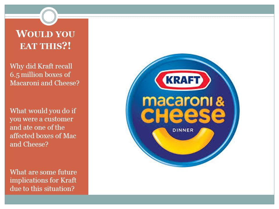 W OULD YOU EAT THIS . Why did Kraft recall 6.5 million boxes of Macaroni and Cheese.