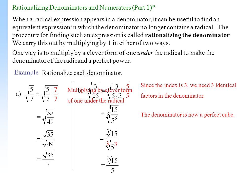 Rationalizing Denominators and Numerators (Part 1)* When a radical expression appears in a denominator, it can be useful to find an equivalent expression in which the denominator no longer contains a radical.