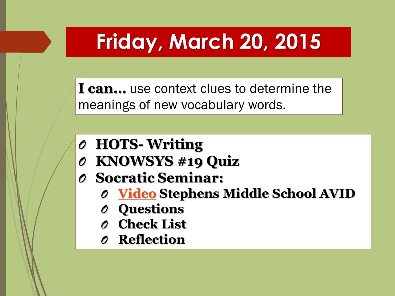 Friday, March 20, 2015 I can… I can… use context clues to determine the meanings of new vocabulary words.