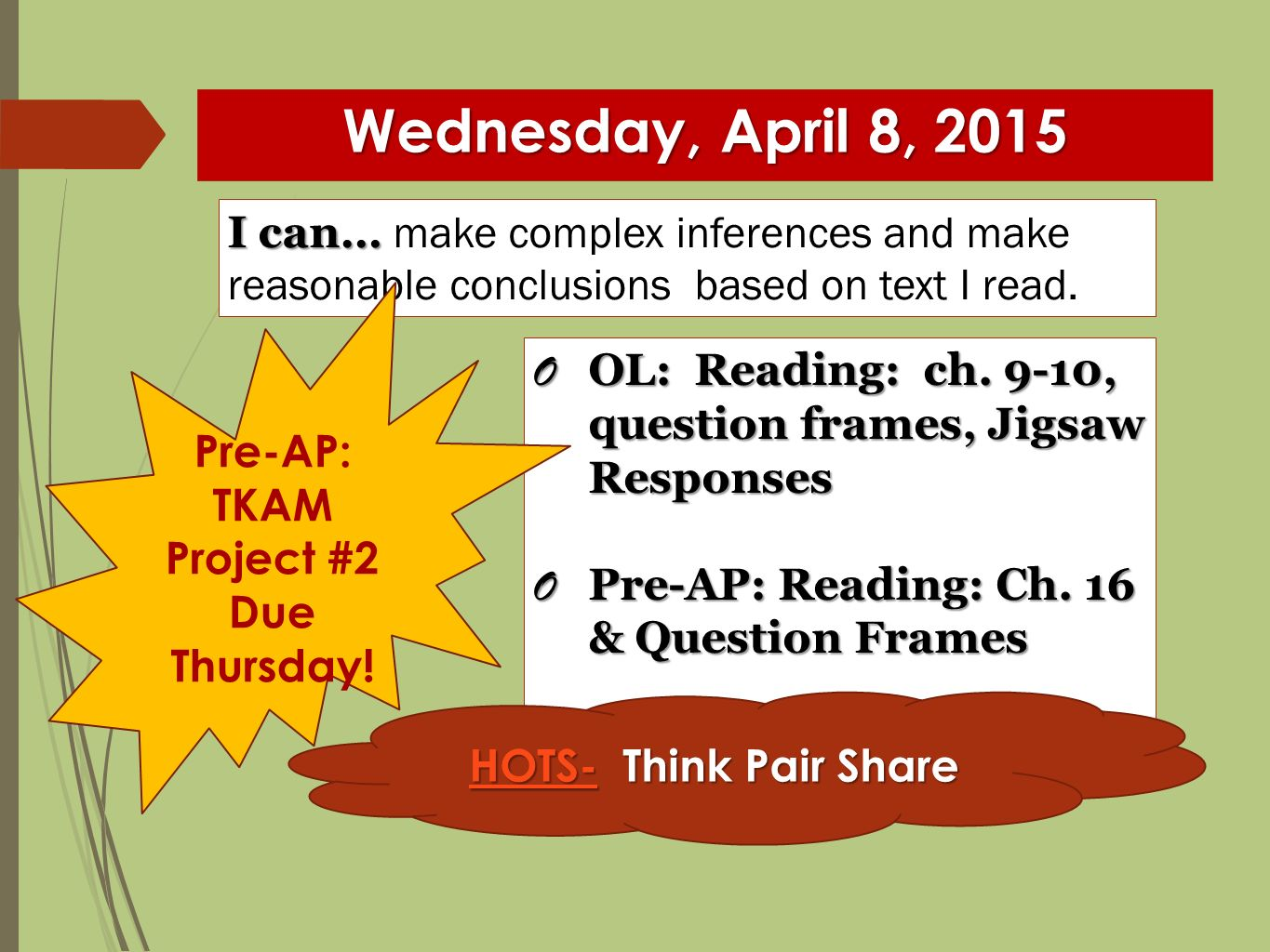 Wednesday, April 8, 2015 I can… I can… make complex inferences and make reasonable conclusions based on text I read.