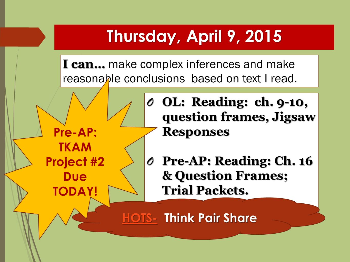 Thursday, April 9, 2015 I can… I can… make complex inferences and make reasonable conclusions based on text I read.