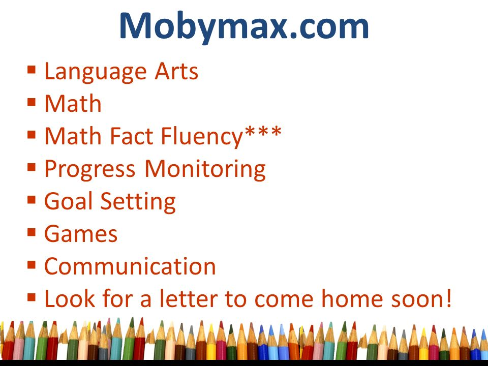  Language Arts  Math  Math Fact Fluency***  Progress Monitoring  Goal Setting  Games  Communication  Look for a letter to come home soon.