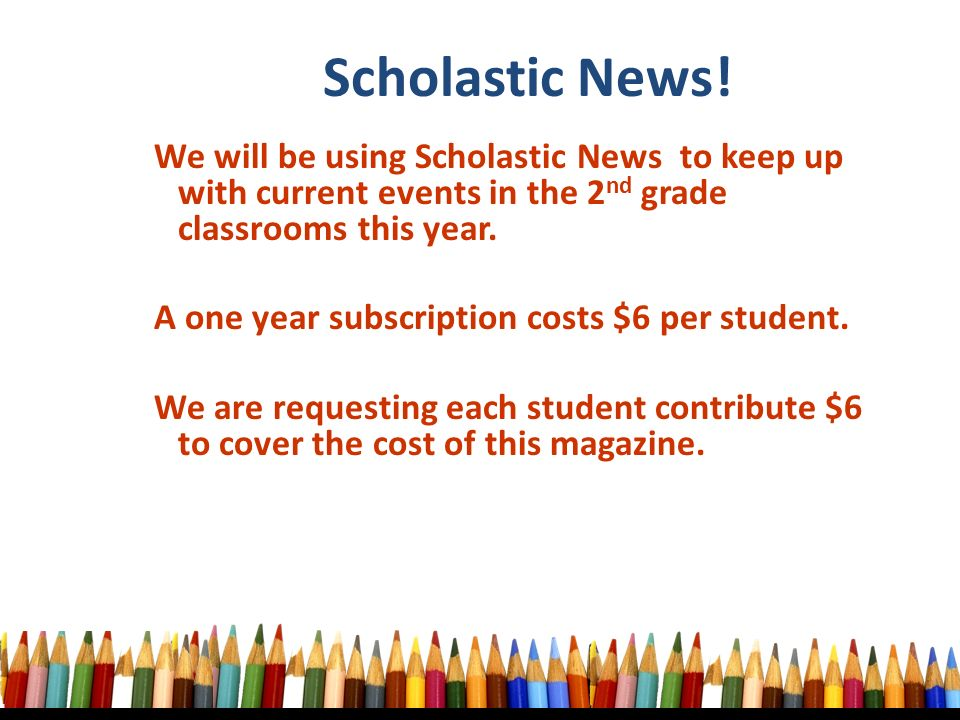 We will be using Scholastic News to keep up with current events in the 2 nd grade classrooms this year.