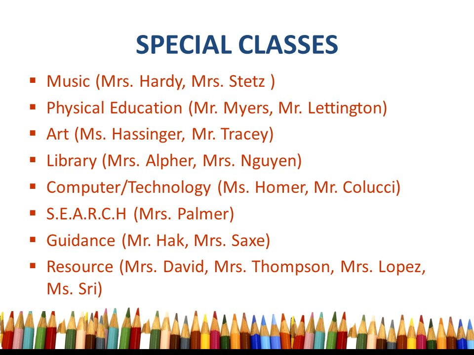 SPECIAL CLASSES  Music (Mrs. Hardy, Mrs. Stetz )  Physical Education (Mr.