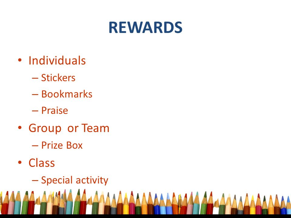 REWARDS Individuals – Stickers – Bookmarks – Praise Group or Team – Prize Box Class – Special activity