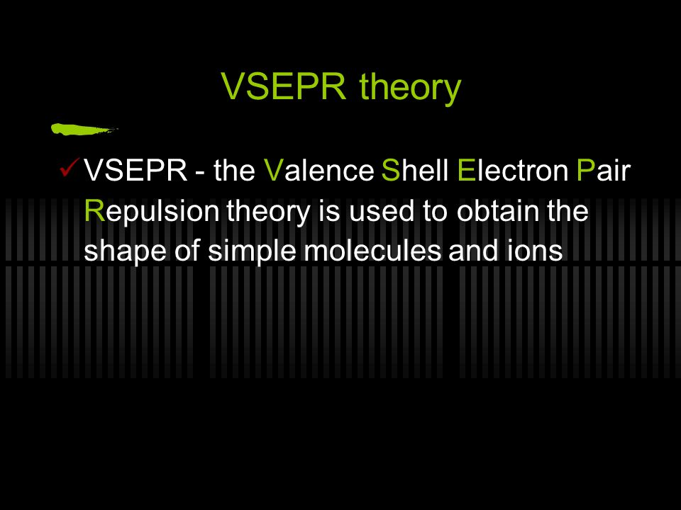 VSEPR theory VSEPR - the Valence Shell Electron Pair Repulsion theory is used to obtain the shape of simple molecules and ions