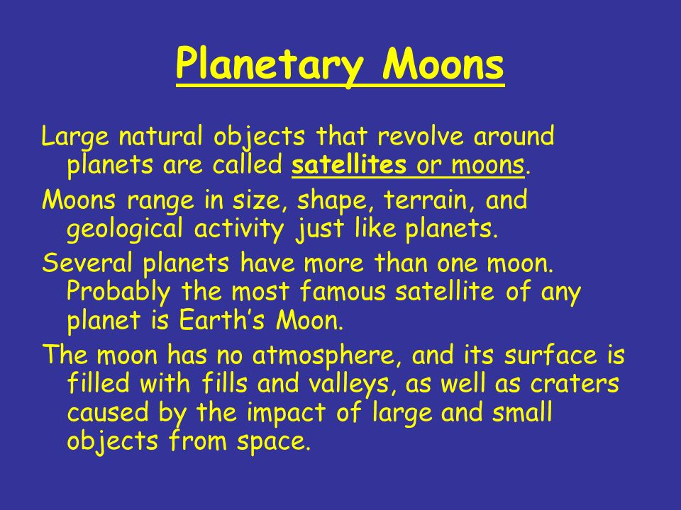 Planetary Moons Large natural objects that revolve around planets are called satellites or moons.