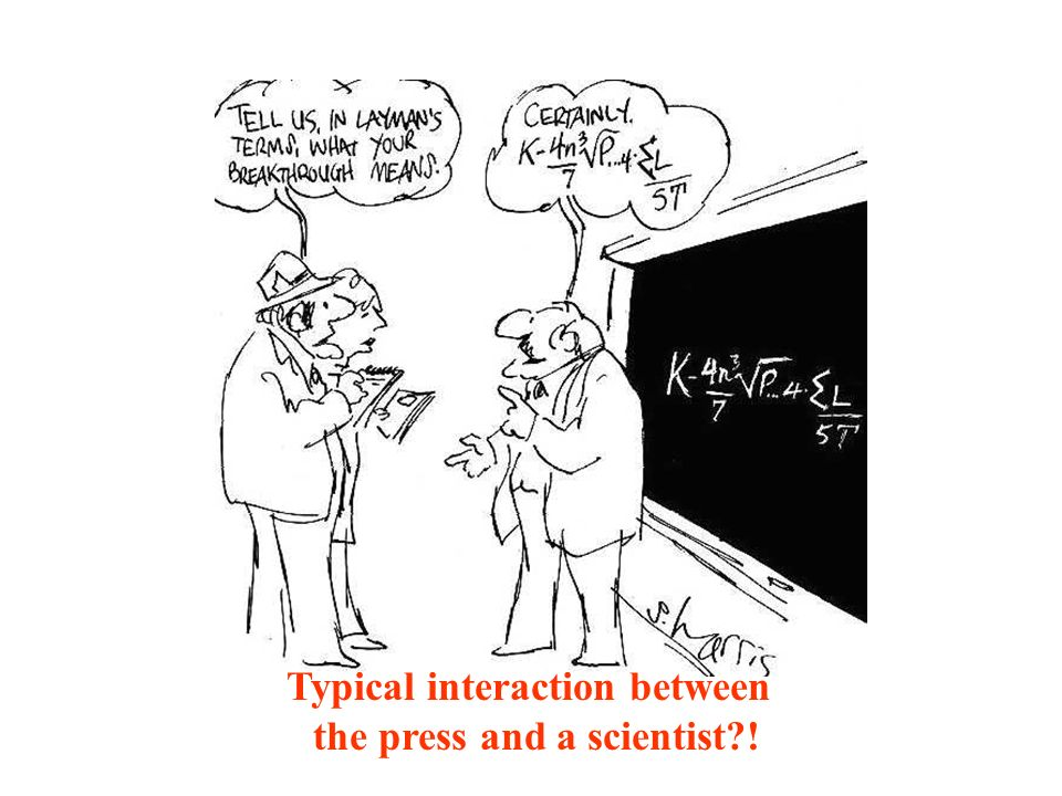 Typical interaction between the press and a scientist !