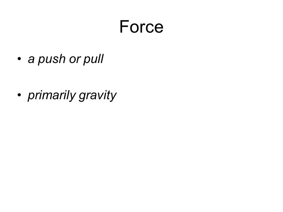 Force a push or pull primarily gravity