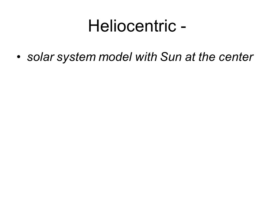 Heliocentric - solar system model with Sun at the center