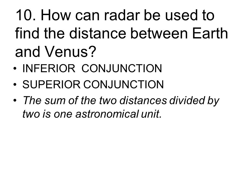 10. How can radar be used to find the distance between Earth and Venus.