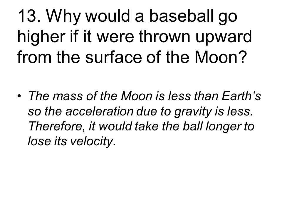 13. Why would a baseball go higher if it were thrown upward from the surface of the Moon.