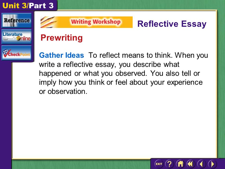 Unit 3/Part 3 Gather Ideas To reflect means to think.