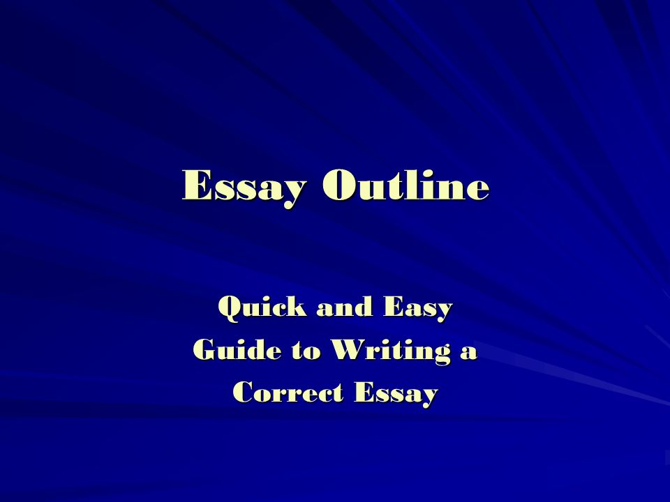 Essay Outline Quick and Easy Guide to Writing a Correct Essay