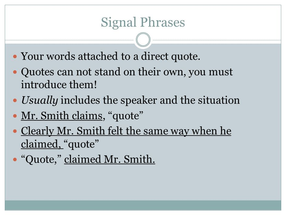 Signal Phrases Your words attached to a direct quote.