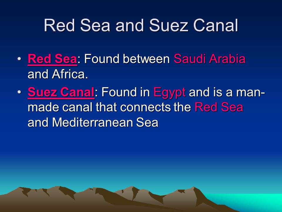 Red Sea and Suez Canal Red Sea: Found between Saudi Arabia and Africa.Red Sea: Found between Saudi Arabia and Africa.