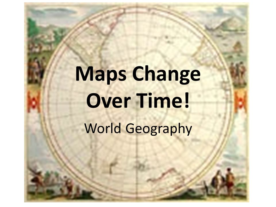 World Map Over Time Maps Change Over Time! World Geography. of the world has changed