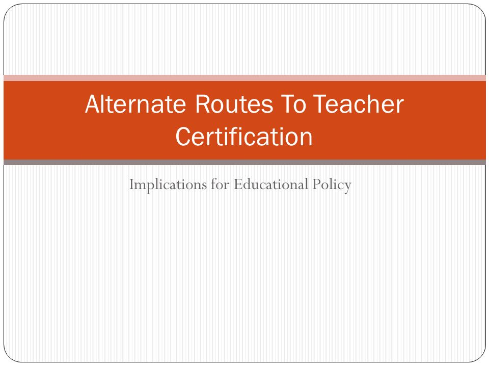 Implications For Educational Policy Alternate Routes To Teacher