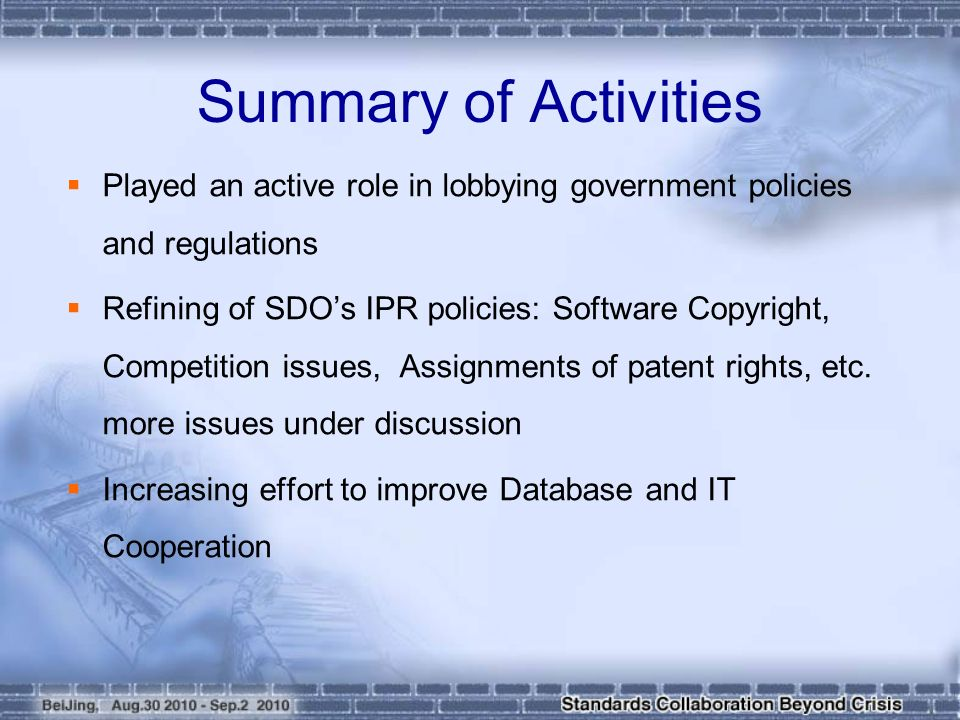  Played an active role in lobbying government policies and regulations  Refining of SDO's IPR policies: Software Copyright, Competition issues, Assignments of patent rights, etc.