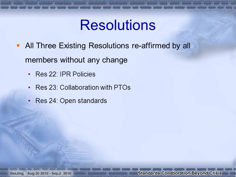  All Three Existing Resolutions re-affirmed by all members without any change Res 22: IPR Policies Res 23: Collaboration with PTOs Res 24: Open standards Resolutions