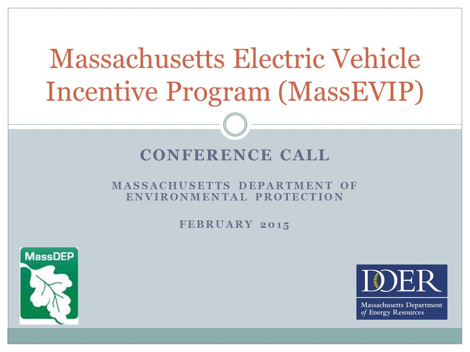 1 Conference Call Machusetts Department Of Environmental Protection February 2017 Electric Vehicle Incentive Program Mevip