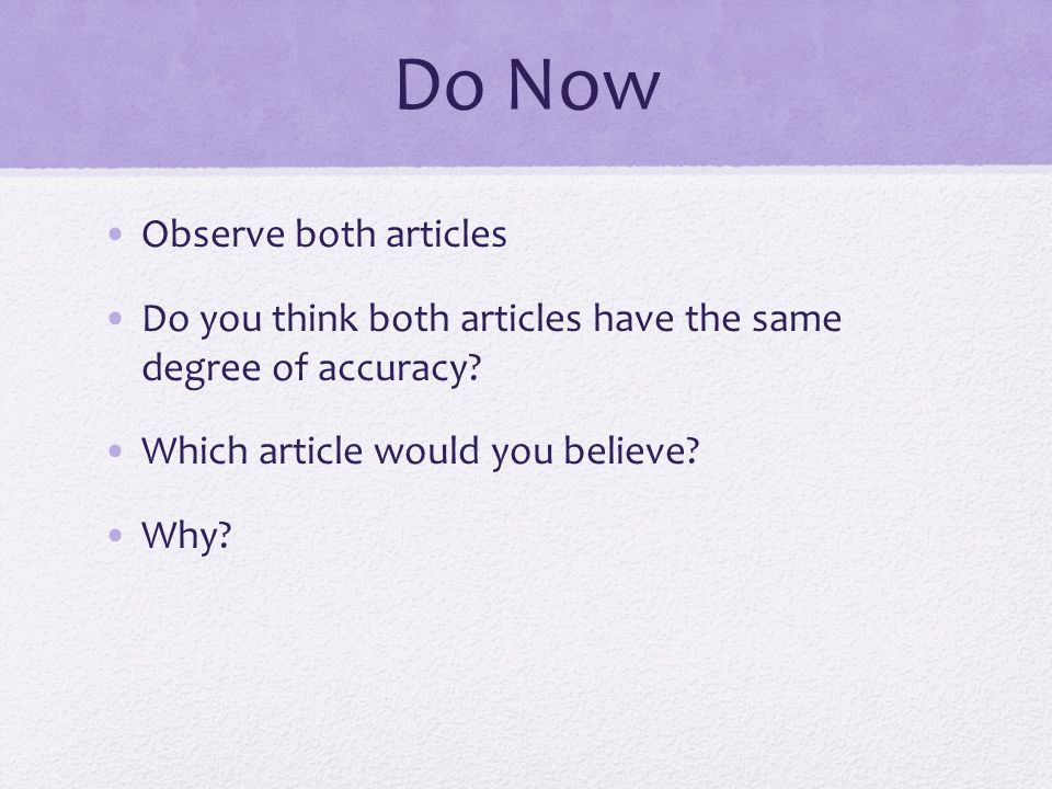 Do Now Observe both articles Do you think both articles have the same degree of accuracy.