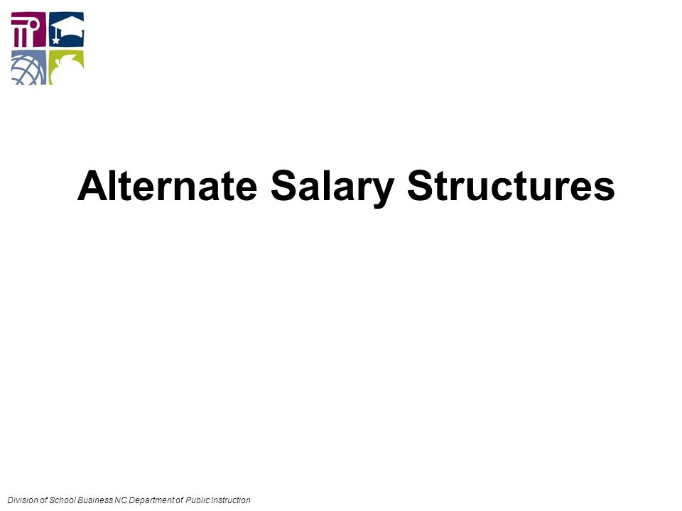 Alternate Salary Structures Division of School Business NC Department of Public Instruction