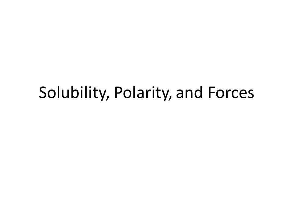 Solubility, Polarity, and Forces