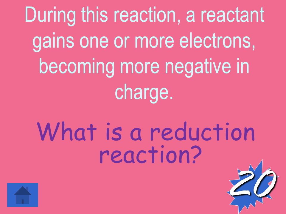 During this reaction, a reactant gains one or more electrons, becoming more negative in charge.