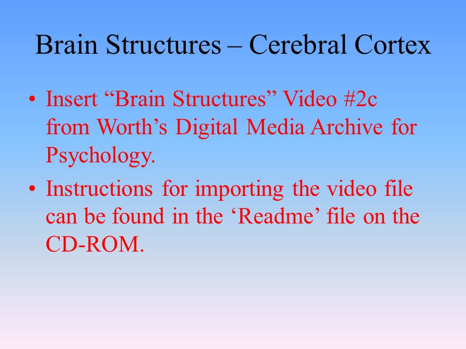Brain Structures – Cerebral Cortex Insert Brain Structures Video #2c from Worth's Digital Media Archive for Psychology.