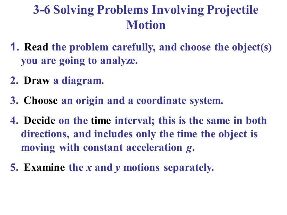 3-6 Solving Problems Involving Projectile Motion 1.