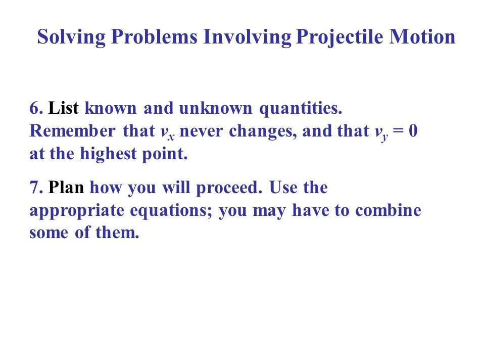 Solving Problems Involving Projectile Motion 6. List known and unknown quantities.