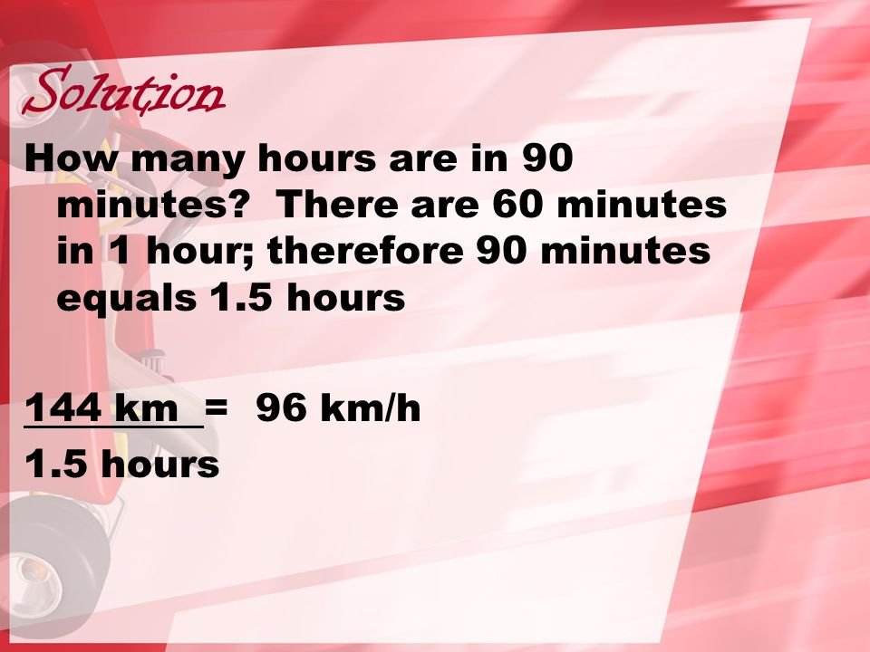 Solution How many hours are in 90 minutes.