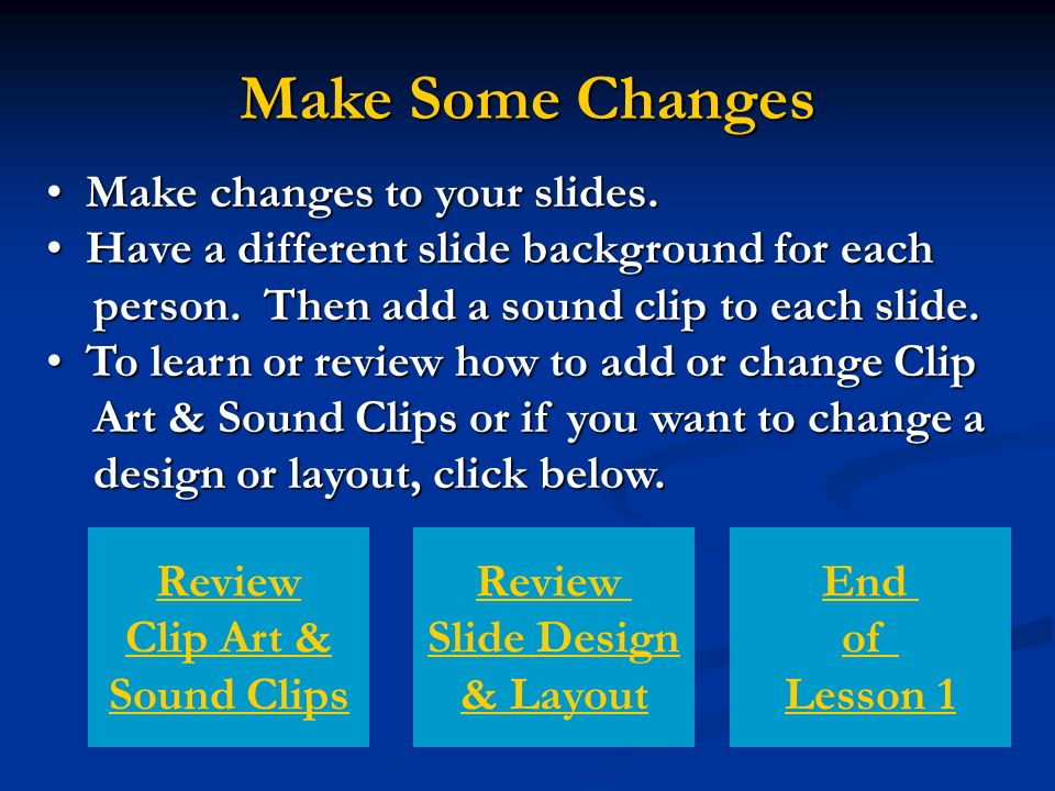 Make Some Changes Make changes to your slides. Make changes to your slides.