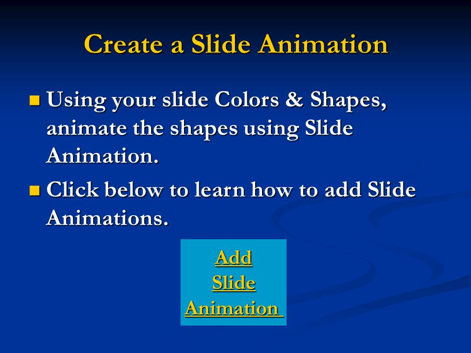 Create a Slide Animation Using your slide Colors & Shapes, animate the shapes using Slide Animation.