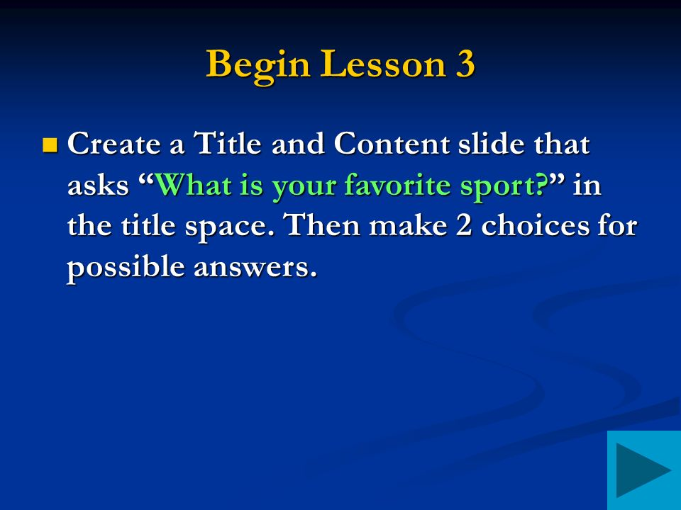 Begin Lesson 3 Create a Title and Content slide that asks What is your favorite sport in the title space.