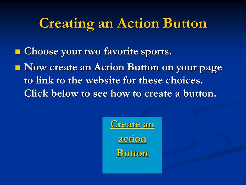 Creating an Action Button Choose your two favorite sports.