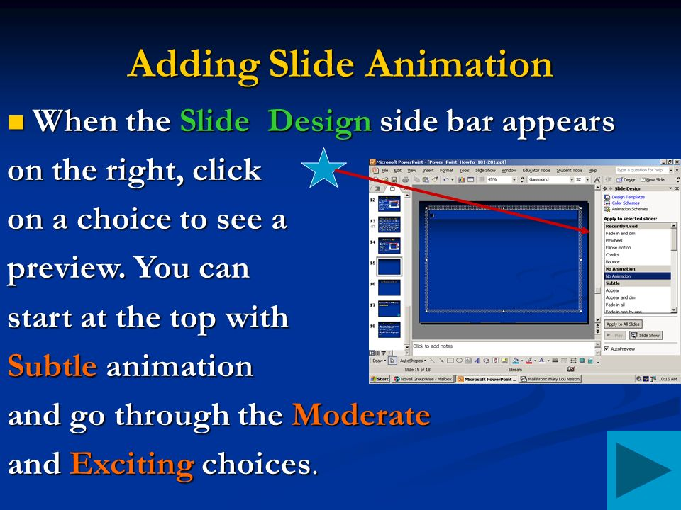 Adding Slide Animation When the Slide Design side bar appears When the Slide Design side bar appears on the right, click on a choice to see a preview.