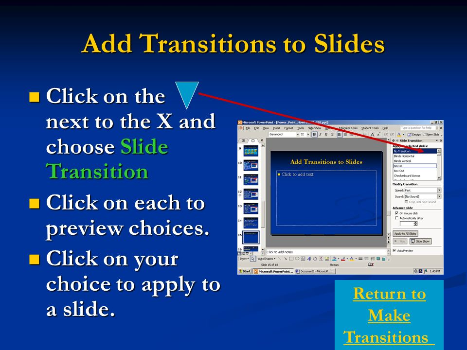 Add Transitions to Slides Click on the next to the X and choose Slide Transition Click on the next to the X and choose Slide Transition Click on each to preview choices.