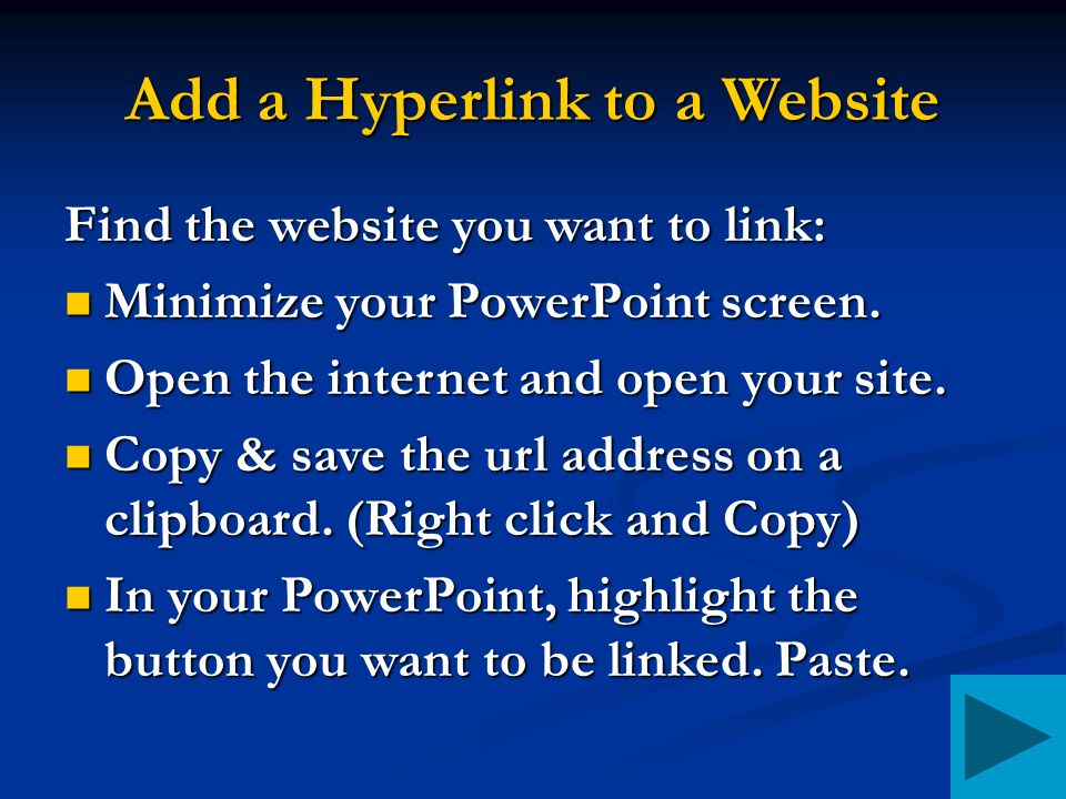 Add a Hyperlink to a Website Find the website you want to link: Minimize your PowerPoint screen.