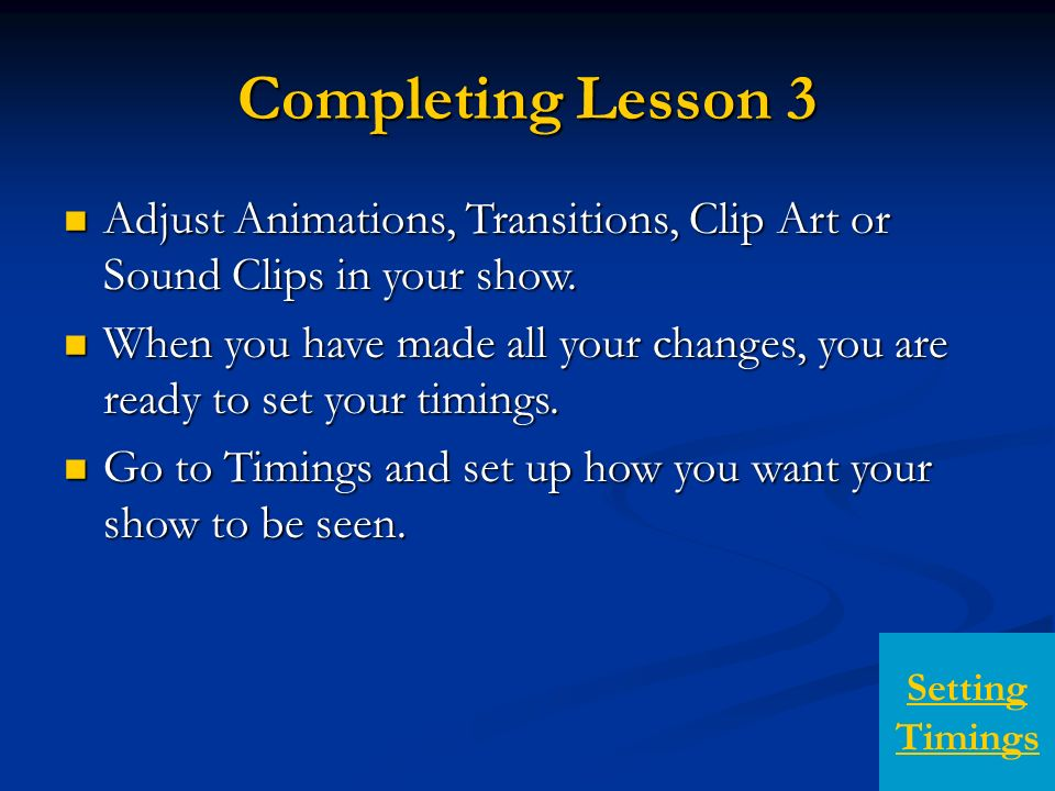 Completing Lesson 3 Adjust Animations, Transitions, Clip Art or Sound Clips in your show.