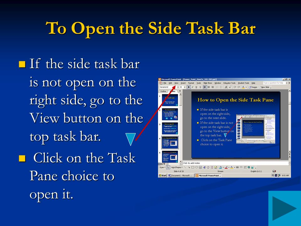 To Open the Side Task Bar If the side task bar is not open on the right side, go to the View button on the top task bar.