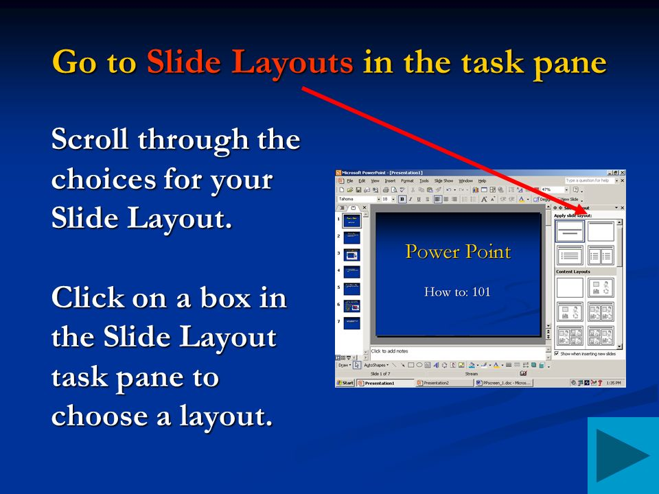 Go to Slide Layouts in the task pane Scroll through the choices for your Slide Layout.