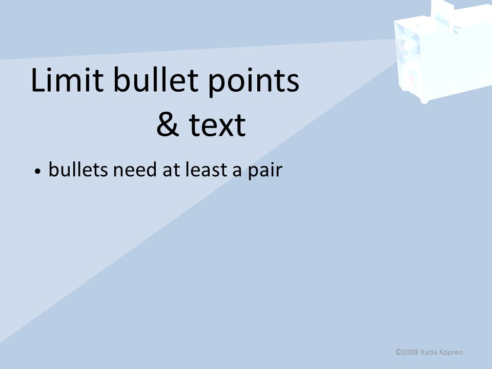 Limit bullet points & text bullets need at least a pair ©2008 Katie Kopren