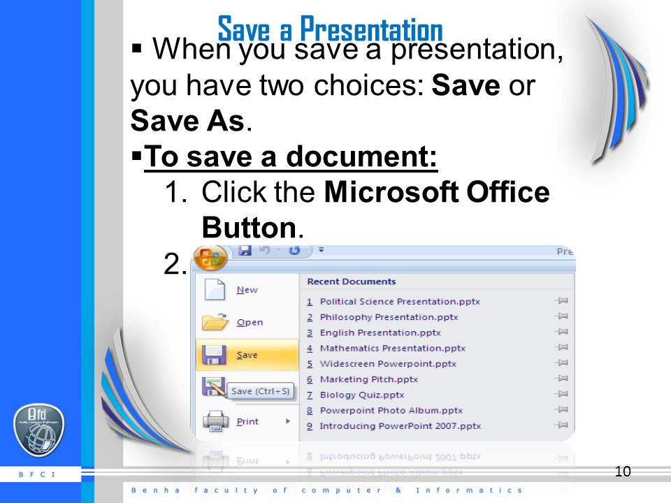 Save a Presentation  When you save a presentation, you have two choices: Save or Save As.