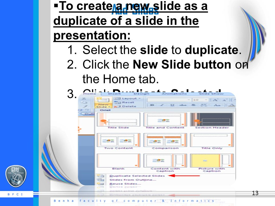 Add Slides  To create a new slide as a duplicate of a slide in the presentation: 1.