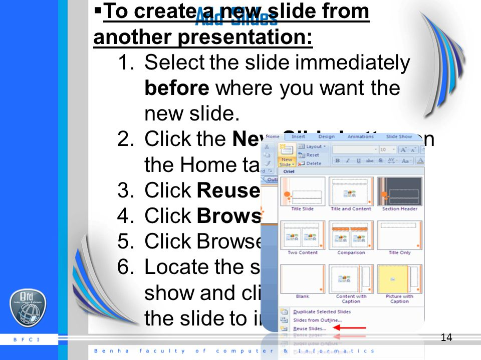 Add Slides  To create a new slide from another presentation: 1.