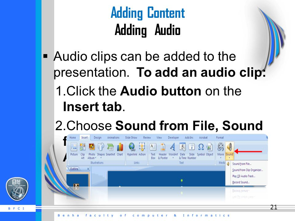 Adding Content Adding Audio  Audio clips can be added to the presentation.